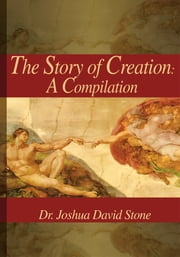The Story of Creation - A Compilation ebook by Joshua Stone