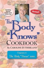 "The Body ""Knows"" Cookbook ebook by Caroline Sutherland"