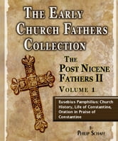 Early Church Fathers - Post Nicene Fathers II - Volume 1-Eusebius Pamphilius: Church History, Life of Constantine, Oration in Praise of Constantine ebook by Eusebius Pamphilius