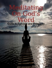 Meditating On God's Word - Guide to Success and Prosperity ebook by M Osterhoudt