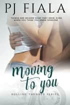 Moving to You ebook by PJ Fiala