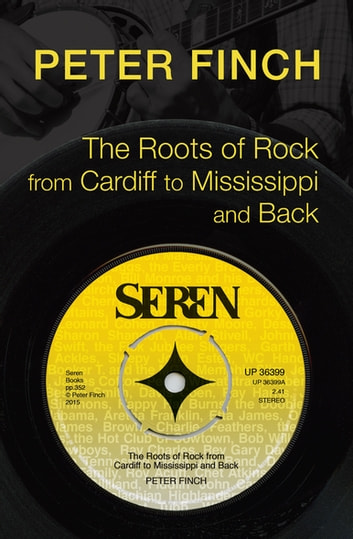 The Roots of Rock - From Cardiff to Mississippi and Back ebook by Peter Finch
