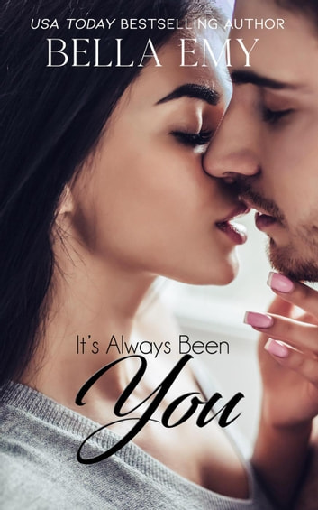 It's Always Been You - Always & Forever Book 1 ebook by Bella Emy