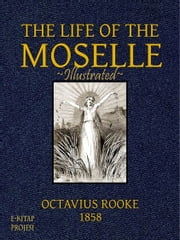 Life of the Moselle ebook by Octavius Rooke,T. Bolton