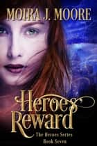 Heroes' Reward ebook by Moira J. Moore