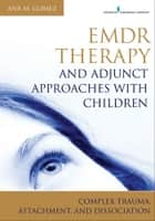 EMDR Therapy and Adjunct Approaches with Children ebook by Ana Gomez, MC, LPC
