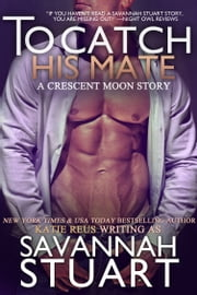 To Catch His Mate ebook by Katie Reus, Savannah Stuart
