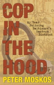 Cop in the Hood: My Year Policing Baltimore's Eastern District ebook by Moskos, Peter