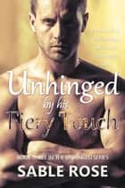 Unhinged by His Fiery Touch - Unhinged Romance Series, #3 ebook by Sable Rose