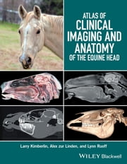 Atlas of Clinical Imaging and Anatomy of the Equine Head ebook by Larry Kimberlin,Alex zur Linden,Lynn Ruoff