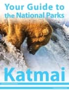 Your Guide to Katmai National Park ebook by Michael Joseph Oswald