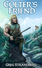 Colter's Friend - Mountain Man Series, #4 ebook by Greg Strandberg