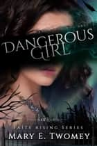 Dangerous Girl ebook by Mary E. Twomey