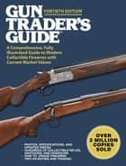 Gun Trader's Guide, Fortieth Edition - A Comprehensive, Fully Illustrated Guide to Modern Collectible Firearms with Current Market Values ebook by Robert A. Sadowski