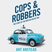 Cops and Robbers: The Story of the British Police Car audiobook by Ant Anstead