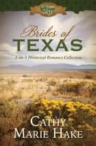 Brides of Texas - 3-in-1 Historical Romance Collection ebook by Cathy Marie Hake