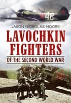 Lavochkin Fighters of the Second World War ebook by
