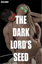 The Dark Lord's Seed ebook by Cora Adel