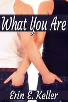 What You Are ebook by Erin E. Keller