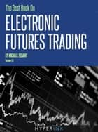 The Best Book on Electronic Futures Trading (EFT Trading) ebook by Michael Essany