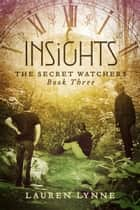 Insights - The Secret Watchers Book Three ebook by Lauren Lynne