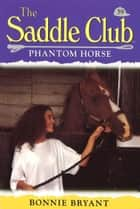 Saddle Club 59: Phantom Horse eBook by Bonnie Bryant