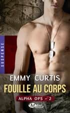 Fouille au corps - Alpha Ops, T2 ebook by Emmy Curtis, Marianne Richard
