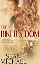 The Biker's Dom ebook by Sean Michael