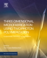 Three-Dimensional Microfabrication Using Two-Photon Polymerization - Fundamentals, Technology, and Applications ebook by