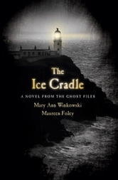 The Ice Cradle - A Novel from the Ghost Files ebook by Mary Ann Winkowski,Maureen Foley