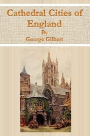Cathedral Cities of England ebook by George Gilbert