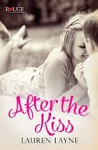 After the Kiss: A Rouge Contemporary Romance - (Sex, Love & Stiletto #1) eBook by Lauren Layne