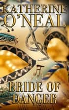 Bride of Danger eBook by Katherine O'Neal