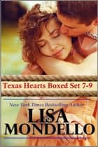 Texas Hearts Boxed Set 7-9 - Three Western Romance Novels ebook by Lisa Mondello