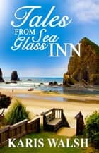 Tales from Sea Glass Inn ebook by Karis Walsh