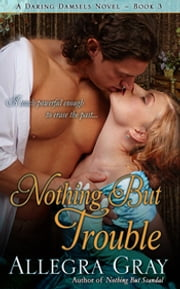 Nothing But Trouble ebook by Allegra Gray