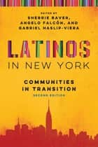 Latinos in New York - Communities in Transition, Second Edition ebook by Sherrie Baver, Angelo Falcón, Gabriel Haslip-Viera