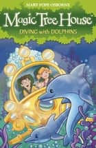 Magic Tree House 9: Diving with Dolphins ebook by Mary Pope Osborne