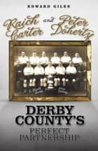 Raich Carter and Peter Doherty: Derby County's Perfect Partnership ebook by Edward Giles