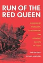 The Run of the Red Queen: Government, Innovation, Globalization, and Economic Growth in China ebook by Dan Breznitz,Michael Murphree