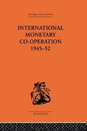 International Monetary Co-operation 1945-52 ebook by Brian Tew