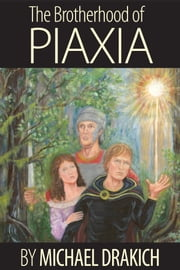 The Brotherhood Of Piaxia ebook by Michael Drakich