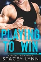 Playing To Win ebook by Stacey Lynn