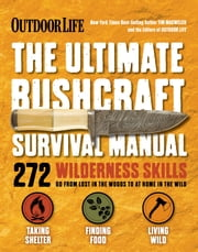 The Ultimate Bushcraft Survival Manual ebook by Tim MacWelch, The Editors of Outdoor Life