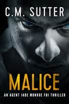 Malice - An Agent Jade Monroe FBI Thriller Book 5 ebook by C.M. Sutter