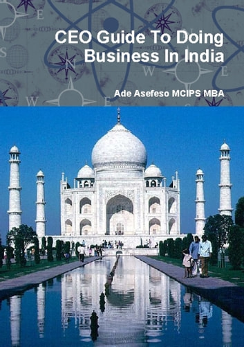 CEO Guide to Doing Business in India ebook by Ade Asefeso MCIPS MBA