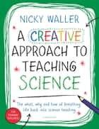 A Creative Approach to Teaching Science ebook by Nicky Waller