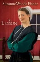 Lesson, The (Stoney Ridge Seasons Book #3) - A Novel ebook by Suzanne Woods Fisher
