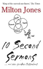 10 Second Sermons: … and even quicker illustrations ebook by Milton Jones