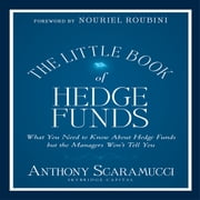 The Little Book of Hedge Funds (Little Books. Big Profits) - What You Need to Know About Hedge Funds but the Managers Won't Tell You audiobook by Anthony Scaramucci